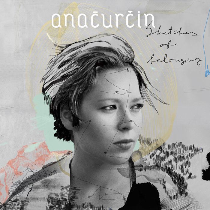 Ana Ćurčin – Sketches of Belonging (2016)